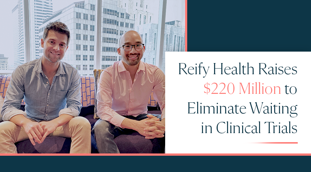 Reify Health Raises $220 Million to Eliminate Waiting in Clinical Trials
