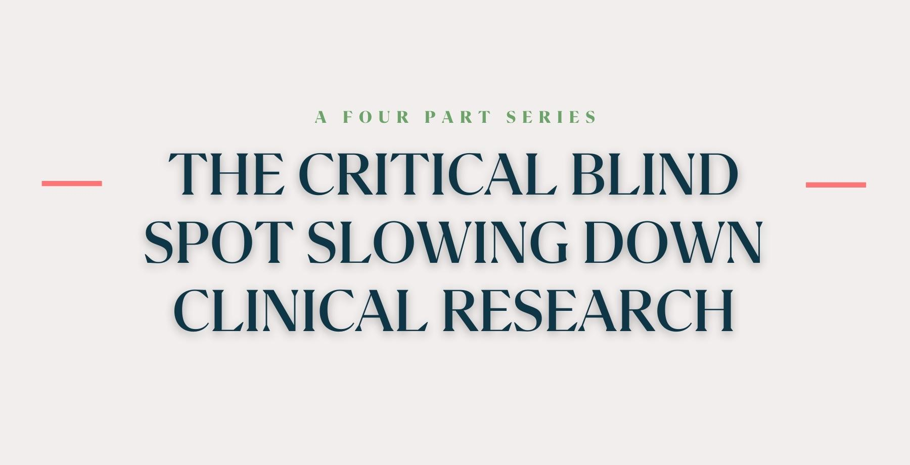 The_Critical_Blind_Spot_Slowing_Down_Clinical_Research