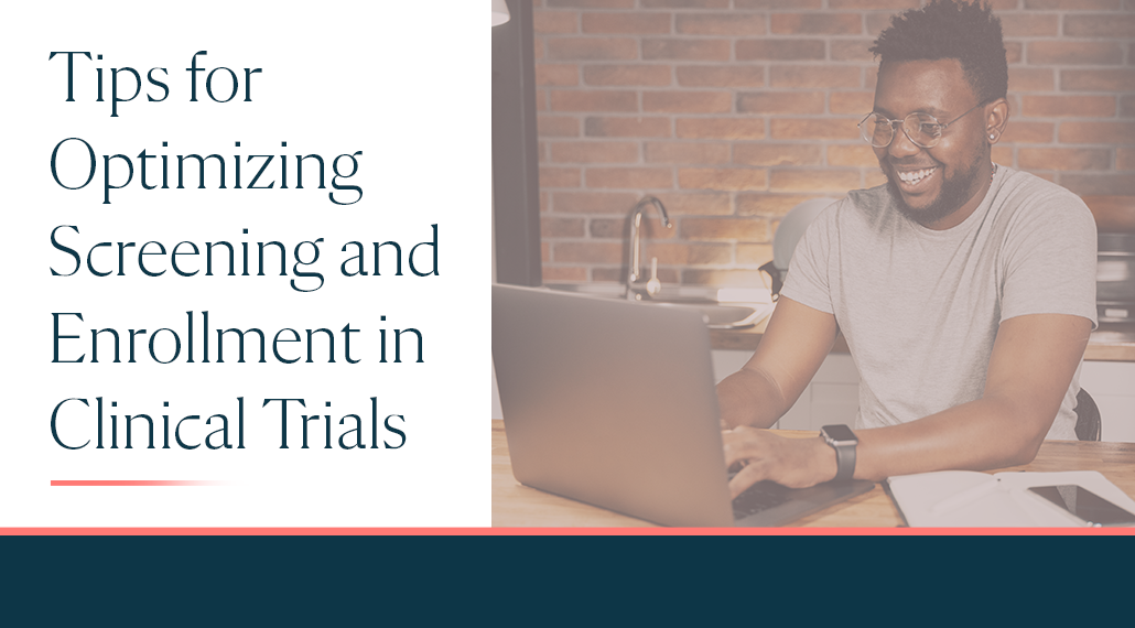 Tips for Optimizing Screening and Enrollment in Clinical Trials